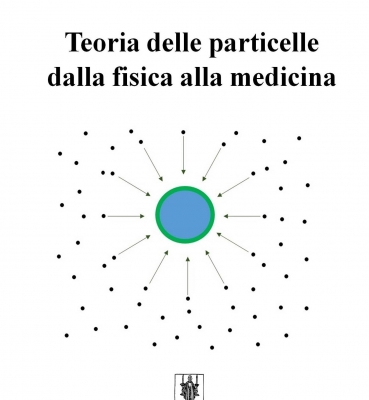 TEORIA DELLE PARTICELLE  DALLA FISICA ALLA MEDICINA