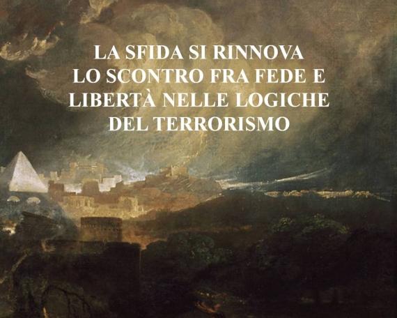 LA SFIDA SI RINNOVA LO SCONTRO FRA FEDE E LIBERTA' NELLE LOGICHE DEL TERRORISMO
