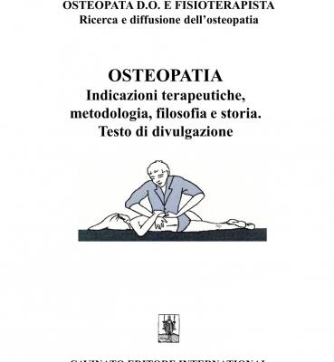 OSTEOPATIA INDICAZIONI TERAPEUTICHE, METODOLOGIA, FILOSOFIA E STORIA. TESTO DI DIVULGAZIONE